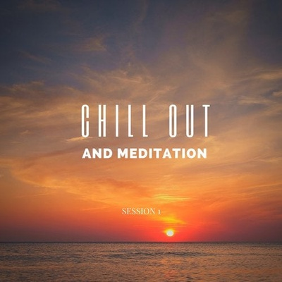 Chill Out And Meditation - Session 1